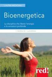 Bioenergetica. La disciplina che libera l'energia e le emozioni profonde  Francesco Padrini Maria Teresa Lucheroni  Red Edizioni