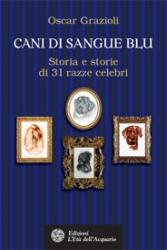 Cani di sangue blu  Oscar Grazioli   L'Età dell'Acquario Edizioni