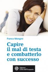 Capire il mal di testa e combatterlo con successo  Franco Mongini   L'Età dell'Acquario Edizioni