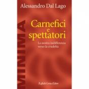 Carnefici e spettatori  Alessandro Dal Lago   Raffaello Cortina Editore