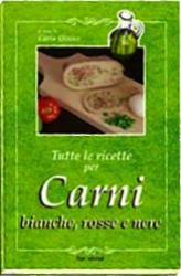 Tutte le ricette per Carni bianche, rosse e nere  Carla Ottino   Erga Edizioni