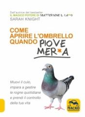 Come Aprire l'Ombrello quando Piove Mer*a  Sarah Knight   Macro Edizioni