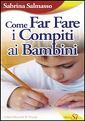 Come far fare i compiti ai bambini  Sabrina Salmaso   Edizioni Sì