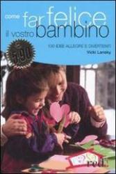 Come far felice il vostro bambino  Vicky Lansky   Red Edizioni