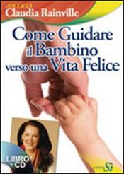Come Guidare il Bambino Verso una Vita Felice + 2 CD Audio  Claudia Rainville   Edizioni Sì