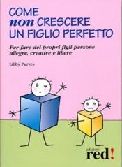 Come non crescere un figlio perfetto  Libby Purves   Red Edizioni