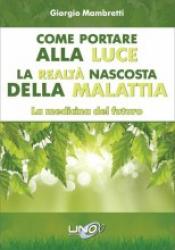 Come portare alla luce la realtà nascosta della malattia  Giorgio Mambretti   Uno Editori