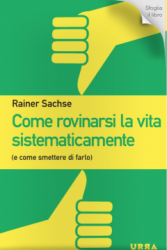 Come rovinarsi la vita sistematicamente  Rainer Sachse   Urra Edizioni