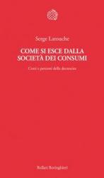 Come si esce dalla società dei consumi  Serge Latouche   Bollati Boringhieri
