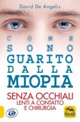 Come sono guarito dalla miopia  David De Angelis   Macro Edizioni