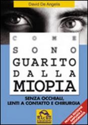 Come sono guarito dalla miopia (Copertina rovinata)  David De Angelis   Macro Edizioni