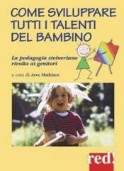 Come sviluppare tutti i talenti del bambino  Arve Mathisen   Red Edizioni
