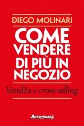 Come vendere di più in negozio  Diego Molinari   Anteprima