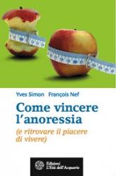 Come vincere l'anoressia (e ritrovare il piacere di vivere)  Yves Simon François Nef  L'Età dell'Acquario Edizioni