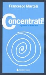 Concentrati!  Francesco Martelli   Tecniche Nuove