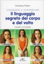 Conoscere e Interpretare il Linguaggio Segreto del Corpo e del Volto  Francesco Padrini   De Vecchi Editore