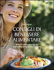 Consigli di benessere alimentare  Pierre Pellizzari   Edizioni il Punto d'Incontro