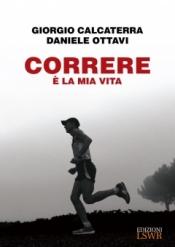 Correre è la mia vita  Giorgio Calcaterra Daniele Ottavi  Lswr
