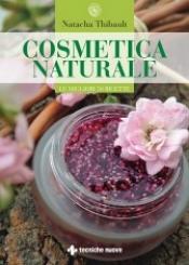 Cosmetica naturale. Le migliori 50 ricette  Natacha Thibault   Tecniche Nuove