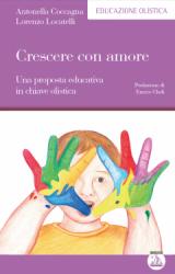 Crescere con amore  Antonella Coccagna Lorenzo Locatelli  Edizioni Enea