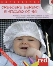 Crescere sereno e sicuro di sé (+CD)  Autori Vari   Red Edizioni