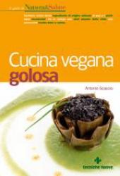 Cucina vegana golosa  Antonio Scaccio   Tecniche Nuove