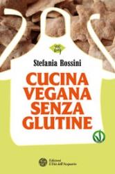 Cucina vegana senza glutine  Stefania Rossini   L'Età dell'Acquario Edizioni