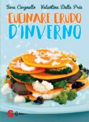 Cucinare crudo d'inverno  Sara Cargnello Valentina Dalla Pria  Sonda Edizioni