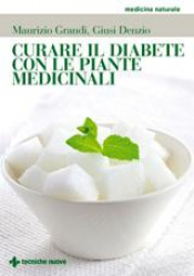 Curare il diabete con le piante medicinali  Maurizio Grandi Giusi Denzio  Tecniche Nuove