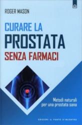 Curare la Prostata Senza Farmaci  Roger Mason   Edizioni il Punto d'Incontro
