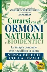 Curarsi con gli Ormoni Naturali e Bioidentici  Anne Hild Annelie Scheuernstuhl  Macro Edizioni