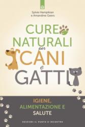 Cure Naturali per Cani e Gatti  Sylvie Hampiekian Amandine Geers  Edizioni il Punto d'Incontro