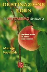 Destinazione Eden. Il fruttarismo spiegato  Mango Wodzak   Impronte di luce
