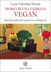 Diario di una Famiglia Vegan  Lucia Valentina Nonna   Anima Edizioni