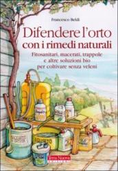Difendere l'orto con i rimedi naturali. Coltivare senza veleni  Francesco Beldì   Terra Nuova Edizioni