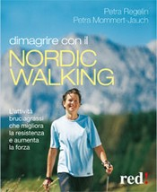 Dimagrire con il Nordic Walking  Petra Regelin Petra Mommert-Jauch  Red Edizioni