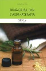 Dimagrire con l'aromaterapia  Luca Fortuna   Xenia Edizioni
