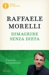 Dimagrire senza dieta. Il metodo psicosomatico  Raffaele Morelli   Mondadori