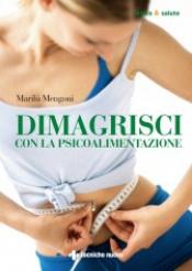 Dimagrisci con la psicoalimentazione  Marilù Mengoni   Tecniche Nuove