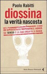 Diossina. La verità nascosta  Paolo Rabitti   Feltrinelli
