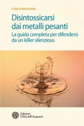 Disintossicarsi dai metalli pesanti  Carla Massidda   L'Età dell'Acquario Edizioni