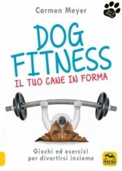 Dog Fitness. Il tuo cane in forma  Carmen Mayer   Macro Edizioni