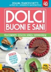 Dolci Buoni e Sani  Dealma Franceschetti   Macro Edizioni