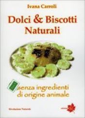 Dolci e Biscotti Naturali  Ivana Carroli   Edizioni Sì
