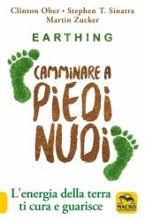 Earthing. Camminare a Piedi Nudi  Clinton Ober Stephen T. Sinatra Martin Zucker Macro Edizioni