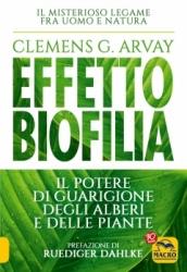 Effetto Biofilia. Il potere di guarigione degli alberi e delle piante  Clemens G. Arvay   Macro Edizioni
