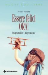 Essere felici ORA!  Franco Bianchi   Tecniche Nuove