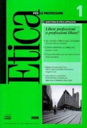 Etica per le Professioni. LIBERE PROFESSIONI O PROFESSIONI LIBERE?  Etica per le Professioni Rivista   Fondazione Lanza