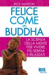 Felice come un Buddha  Rick Hanson   Bis Edizioni