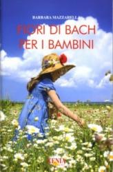 Fiori di Bach per i bambini  Barbara Mazzarella   Xenia Edizioni